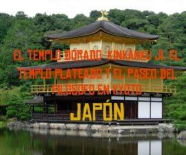 El templo dorado Kinkanku ji, el templo plateado y el paseo del filosofo en Kyoto
